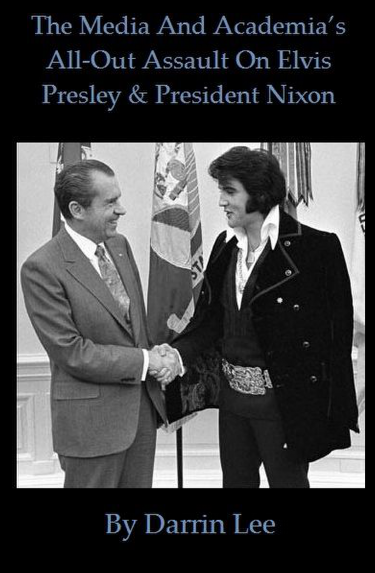 Front Cover Darrin Lee's book The Media and Academias All Out Assault on Elvis Presley and President Nixon